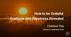 Gratitude and Happiness Revealed – How to be Grateful