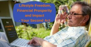 Lifestyle Freedom, Financial Prosperity and Impact - Your Second Act
